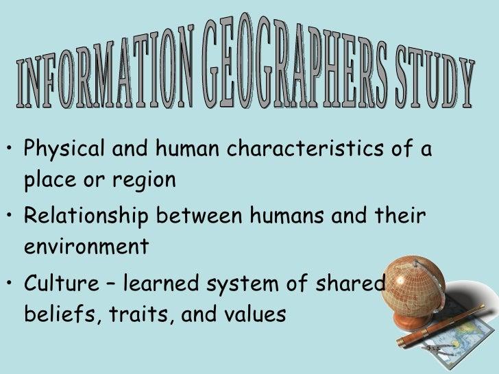 <ul><li>Physical and human characteristics of a place or region </li></ul><ul><li>Relationship between humans and their en...