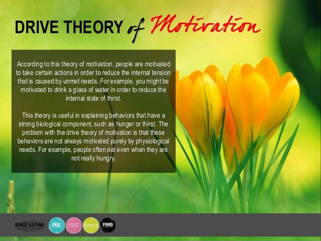 DRIVE THEORY According to this theory of motivation, people are motivated to take certain actions in order to reduce the i...