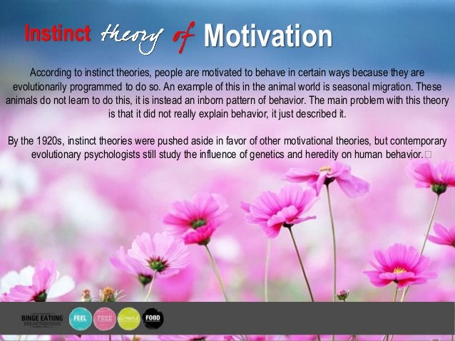 Instinct Motivation According to instinct theories, people are motivated to behave in certain ways because they are evolut...