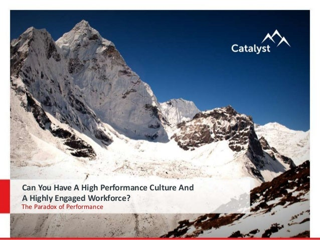 The Paradox of Performance Can You Have A High Performance Culture And A Highly Engaged Workforce?