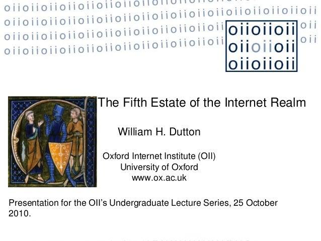The Fifth Estate of the Internet Realm William H. Dutton Oxford Internet Institute (OII) University of Oxford www.ox.ac.uk...