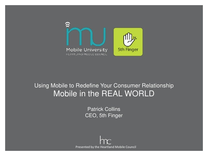 Using Mobile to Redefine Your Consumer Relationship       Mobile in the REAL WORLD                       Patrick Collins  ...
