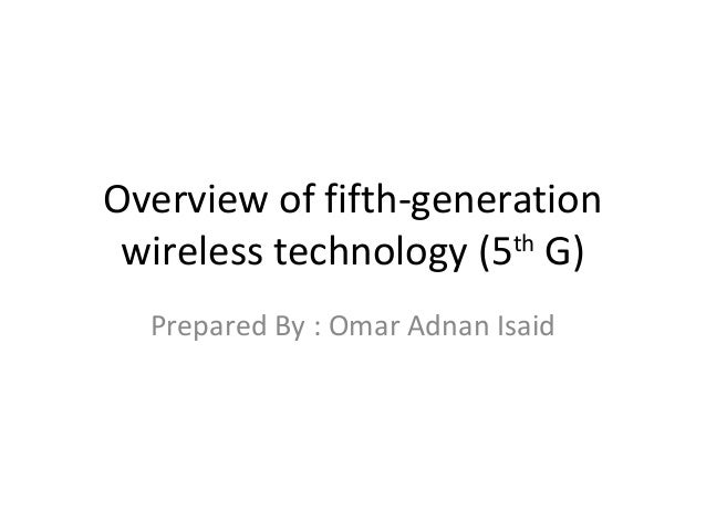 Overview of fifth-generation wireless technology (5th G) Prepared By : Omar Adnan Isaid