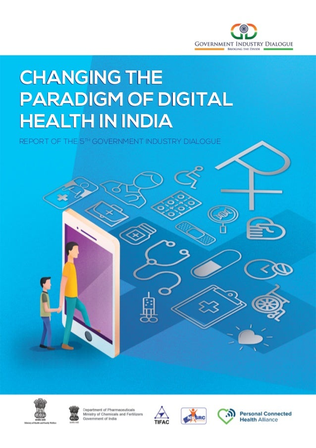 CHANGING THE PARADIGM OF DIGITAL HEALTH IN INDIA REPORT OF THE 5TH GOVERNMENT INDUSTRY DIALOGUE CHANGING THE PARADIGM OF D...