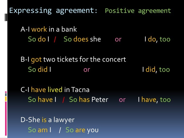 Expressingagreement:  Positive agreement<br />A-I work in a bank<br /> So do I   /    Sodoessheor              I do, too<b...