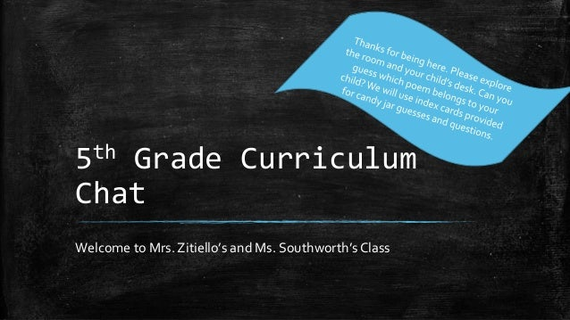 5th Grade Curriculum  Chat  Welcome to Mrs. Zitiello's and Ms. Southworth's Class
