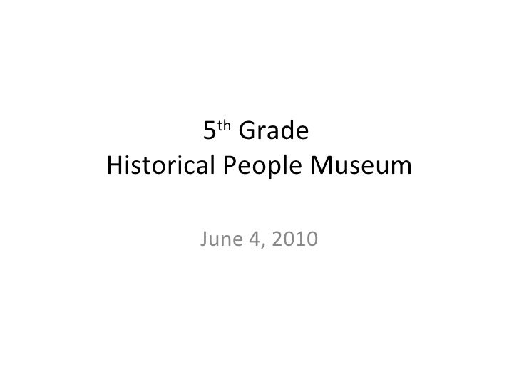 5 th  Grade  Historical People Museum June 4, 2010
