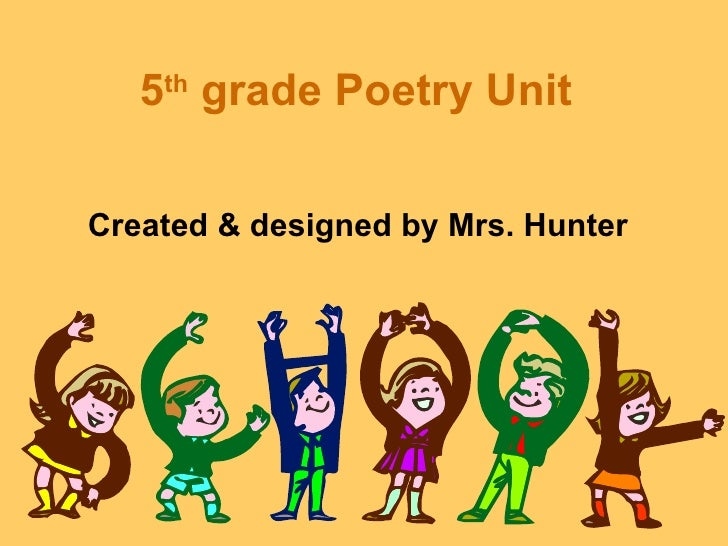 5 grade Poetry Unit    thCreated & designed by Mrs. Hunter
