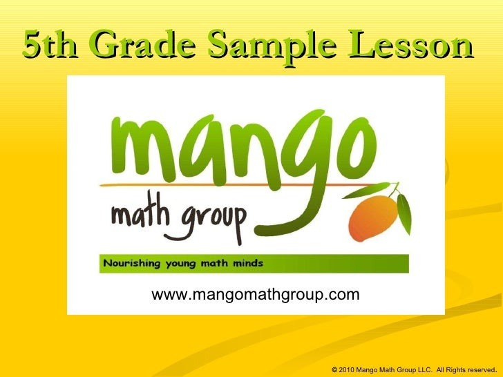 www.mangomathgroup.com   ©  2010 Mango Math Group LLC.  All Rights reserved . 5th Grade Sample Lesson