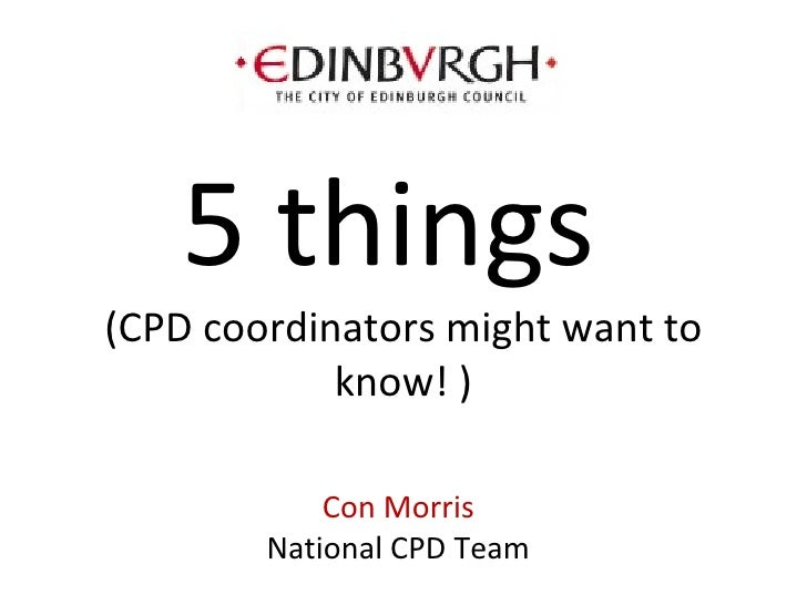Con Morris National CPD Team 5 things  (CPD coordinators might want to know! )