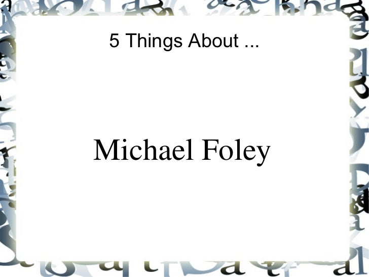 5 Things About ... Michael Foley