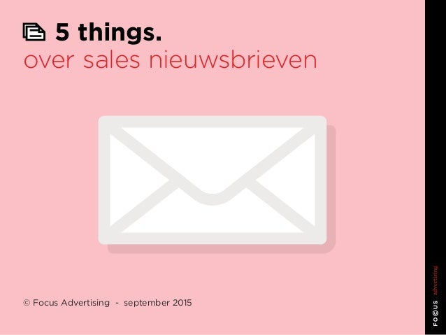 5 things. over sales nieuwsbrieven © Focus Advertising - september 2015