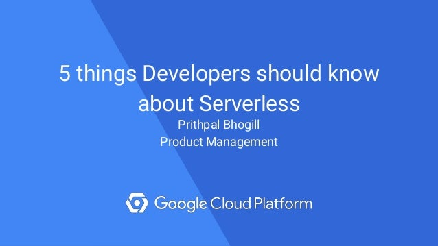 1@bretmcg 5 things Developers should know about Serverless Prithpal Bhogill Product Management