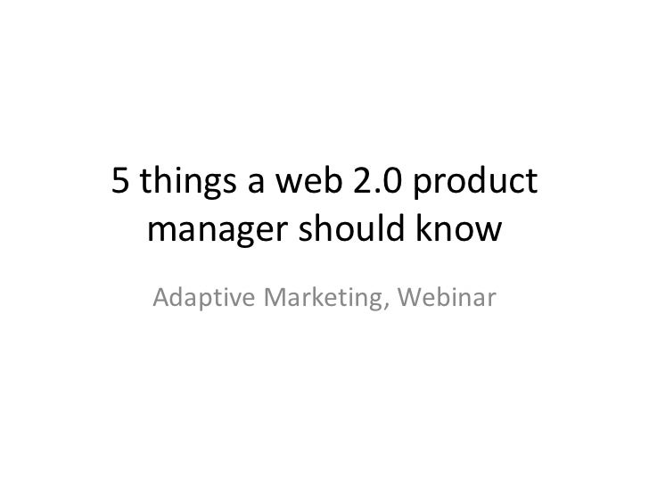 5 things a web 2.0 product manager should know<br />Adaptive Marketing, Webinar<br />