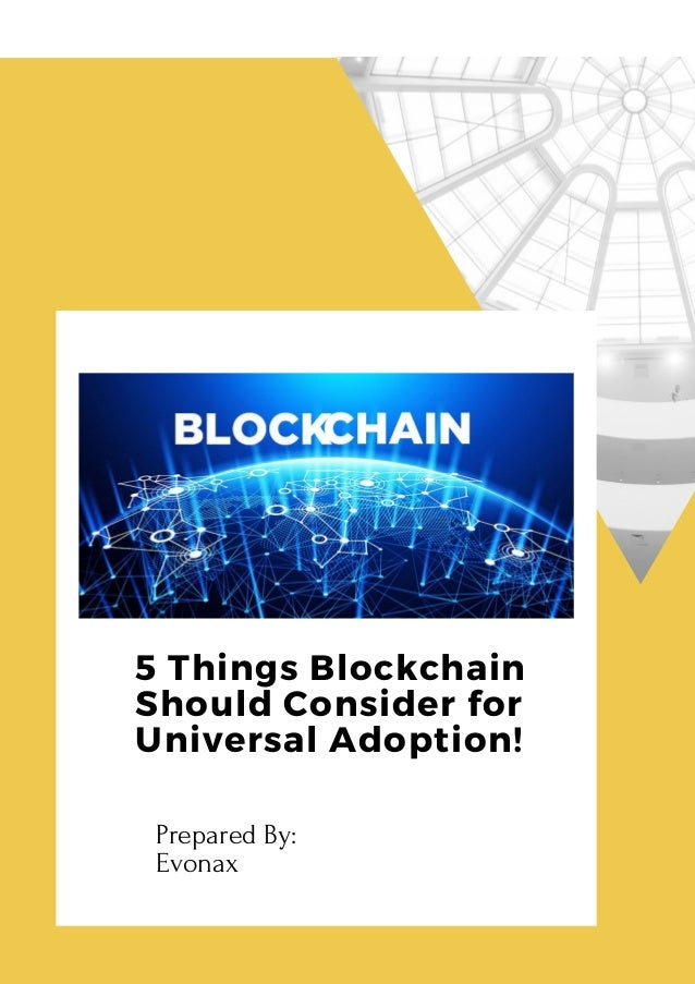 5 Things Blockchain Should Consider for Universal Adoption! Prepared By: Evonax