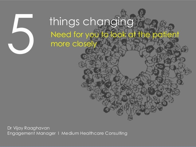 5                 things changing                 Need for you to look at the patient                 more closelyDr Vijay...