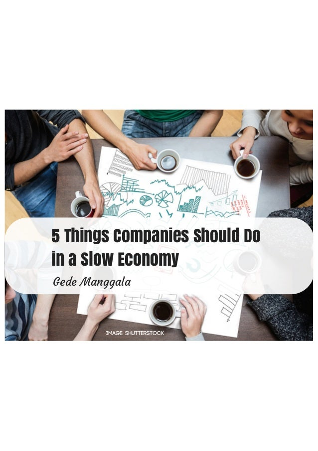 5 Things Companies Should Do in a Slow Economy Gede Manggala