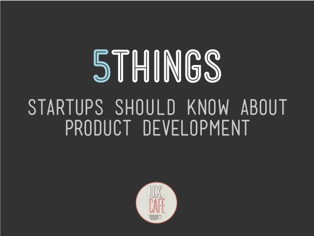5thingsStartups SHOULD know about    product development