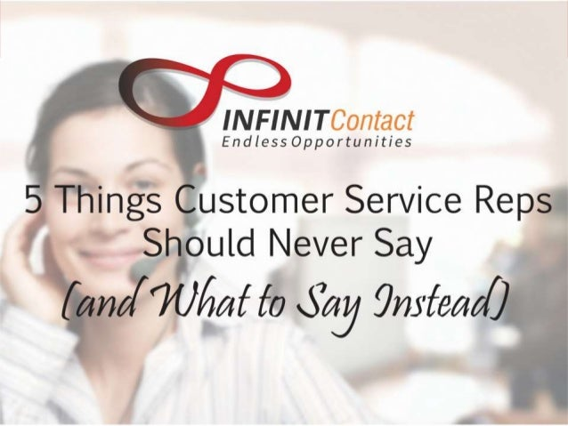 'w~ r-—: -7  * I I I is l -ii ll;   . '~li.  > .0 .  . .  Endless Opportunities  5 Things Customer Service Reps Should Nev...