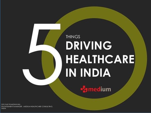 THINGSDRIVINGHEALTHCAREIN INDIADR VIJAY RAAGHAVAN ,ENGAGEMENT MANAGER , MEDIUM HEALTHCARE CONSULTING,INDIA