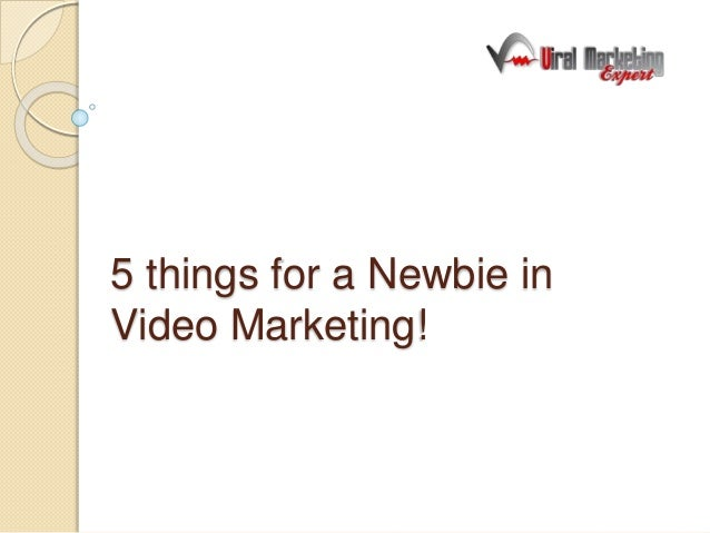 5 things for a Newbie in Video Marketing!