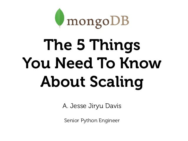 The 5 Things You Need To Know About Scaling A. Jesse Jiryu Davis