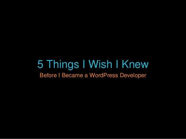 5 Things I Wish I Knew Before I Became a WordPress Developer