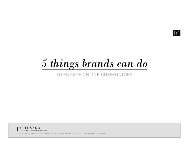 5 things brands can do                                            TO ENGAGE ONLINE COMMUNITIES3414 AVENUE DU PARC, SUITE 2...
