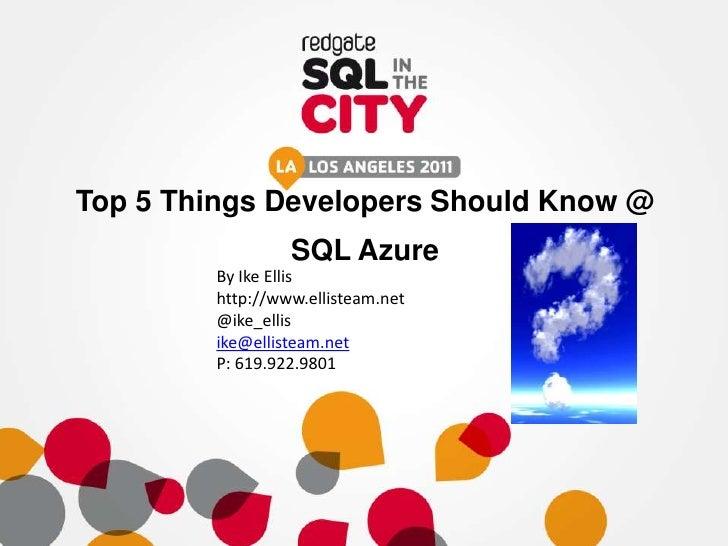 Top 5 Things Developers Should Know @                 SQL Azure        By Ike Ellis        http://www.ellisteam.net       ...