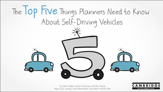 The Top Five Things Planners Need to Know About Self-Driving Vehicles By Chris Hedden & Dan Krechmer with Ron Basile http:...