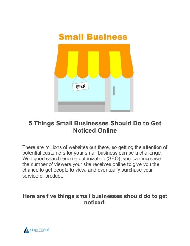 5 Things Small Businesses Should Do to Get Noticed Online There are millions of websites out there, so getting the attenti...