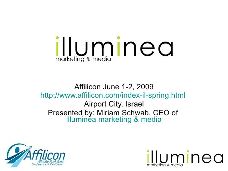 Affilicon June 1-2, 2009 http://www.affilicon.com/index-il-spring.html   Airport City, Israel Presented by: Miriam Schwab,...