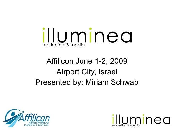 Affilicon June 1-2, 2009 Airport City, Israel Presented by: Miriam Schwab