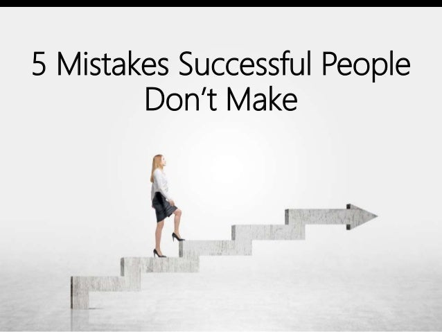 5 Mistakes Successful People Don't Make
