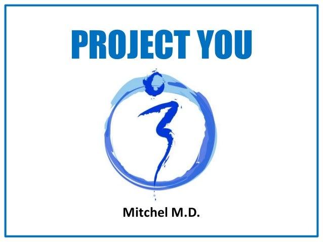 PROJECT YOU  Mitchel M.D.