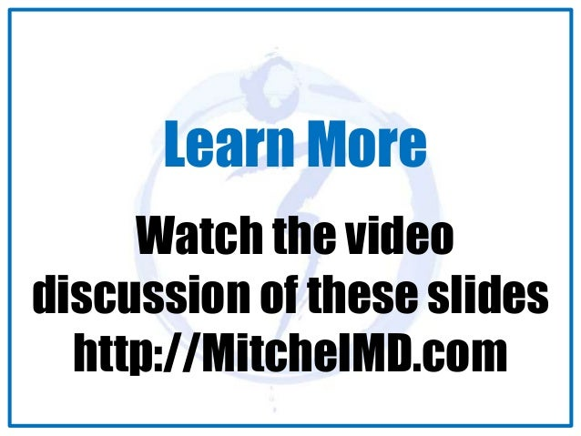Learn More  Watch the video  discussion of these slides  http://MitchelMD.com