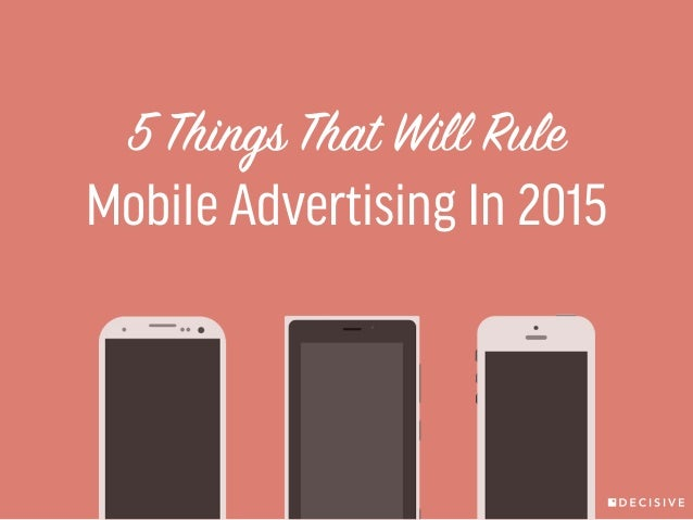 5 Things That Will Rule  Mobile Advertising In 2015
