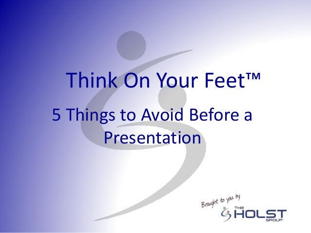 5 Things to Avoid Before a Presentation Think On Your Feet™