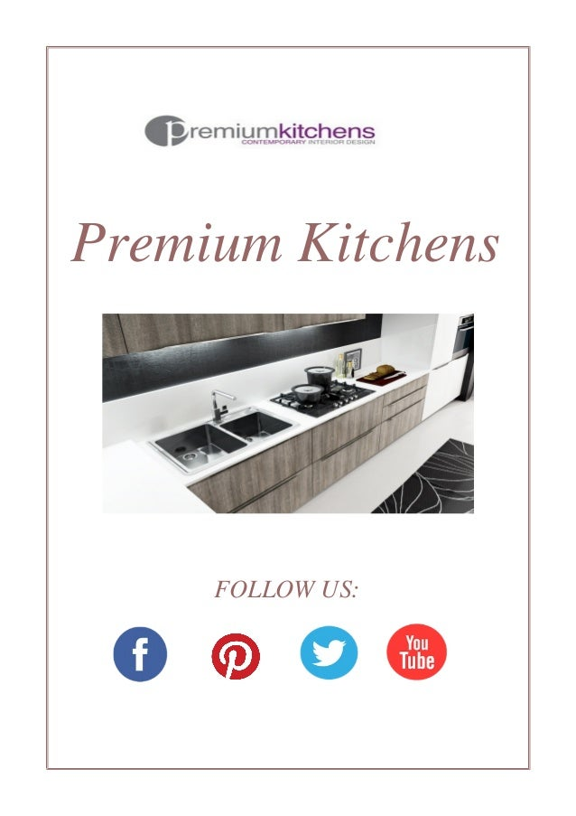 Premium Kitchens FOLLOW US: ...