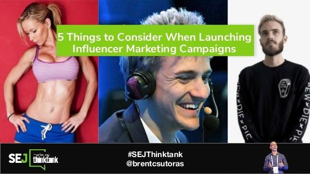 5 Things to Consider When Launching Influencer Marketing Campaigns Brent Csutoras, LLC brent@csutoras.com Brentcsutoras.com...