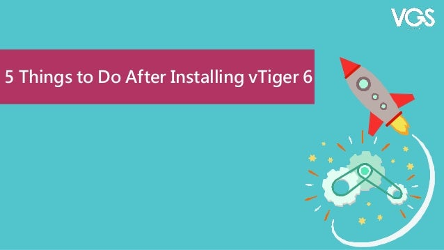 5 Things to Do After Installing vTiger 6