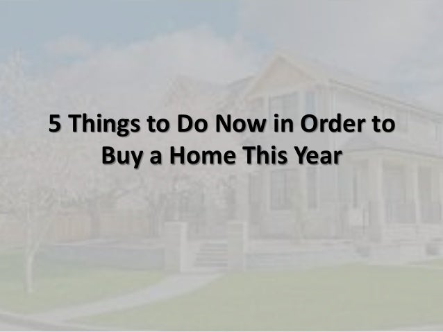 5 Things to Do Now in Order toBuy a Home This Year