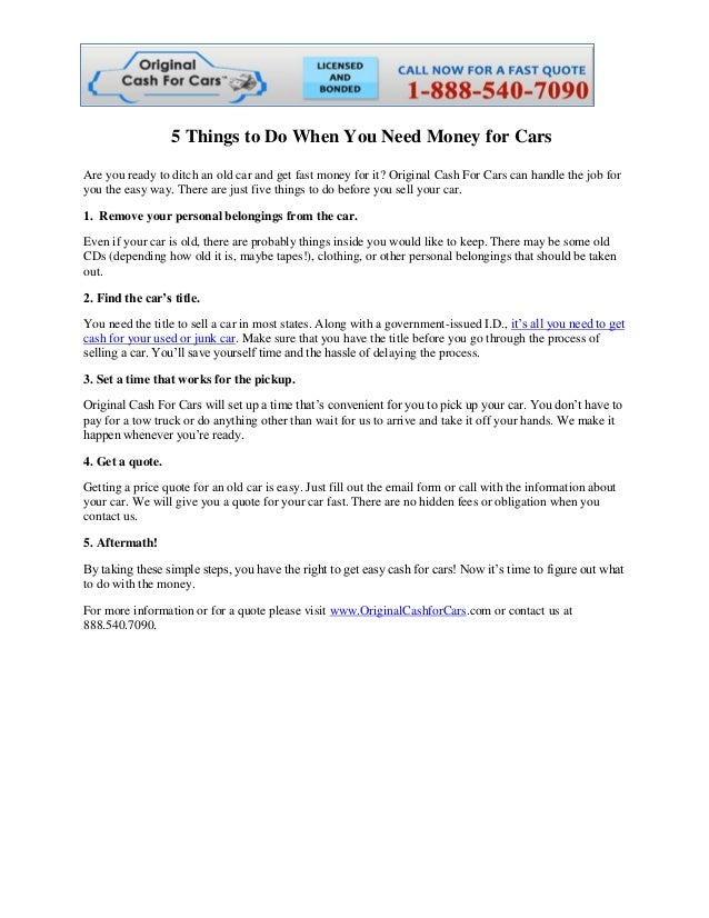 5 Things to Do When You Need Money for Cars Are you ready to ditch an old car and get fast money for it? Original Cash For...