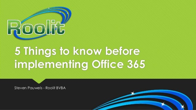 5 Things to know before implementing Office 365 Steven Pauwels - Roolit BVBA