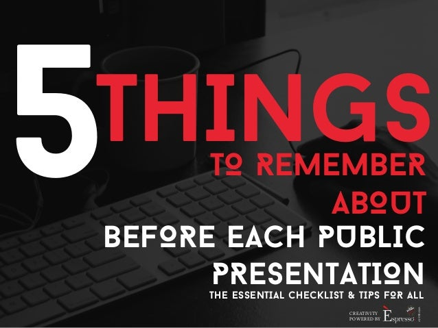 5THINGS  TO REMEMBER  ABOUT  BEFORE EACH PUBLIC  PRESENTATION  THE ESSENTIAL CHECKLIST & TIPS FOR ALL  CREATIVITY  POWERED...