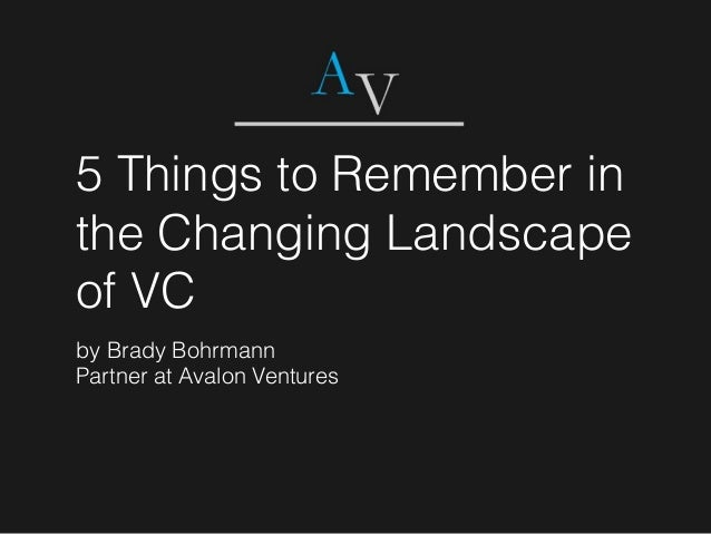 5 Things to Remember in the Changing Landscape of VC by Brady Bohrmann Partner at Avalon Ventures