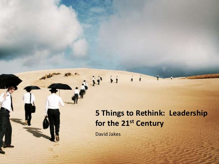 5 Things to Rethink:  Leadership for the 21st Century<br />David Jakes<br />