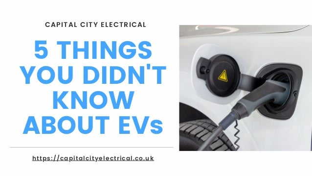 5 THINGS YOU DIDN'T KNOW ABOUT EVs CAPITAL CITY ELECTRICAL https://capitalcityelectrical.co.uk