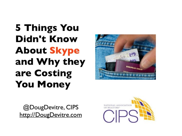 5 Things YouDidnt KnowAbout Skypeand Why theyare CostingYou Money @DougDevitre, CIPShttp://DougDevitre.com
