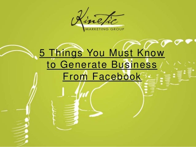 5 Things You Must Know to Generate Business From Facebook